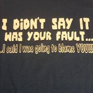 I didn't say it was your fault t-shirt